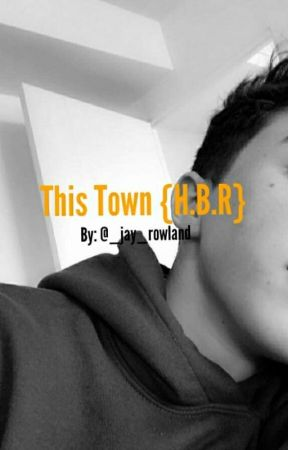 This Town {H.B.R} by _jay_rowland_