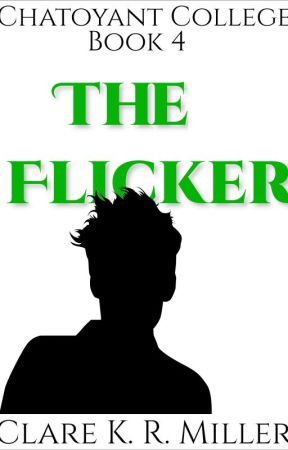 Chatoyant College Book 4: The Flicker by clarekrmiller