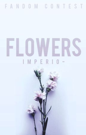 FLOWERS | FANDOM CONTEST by imperio-