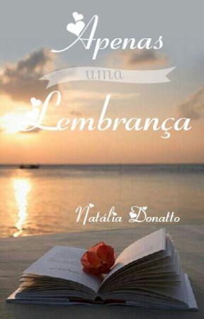 Apenas uma Lembrança [COMPLETO DISPONÍVEL ATÉ 31/10/2020] by NataliaDonatto