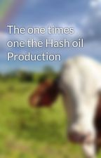 The one times one the Hash oil Production by lanekevin34