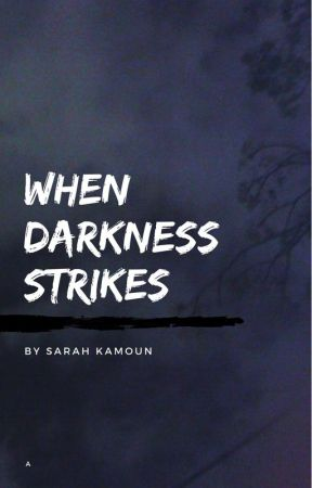 When darkness strikes by sousoua
