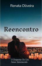 REENCONTRO. O Despertar De Um Amor Adormecido. by RenataOliveira478237