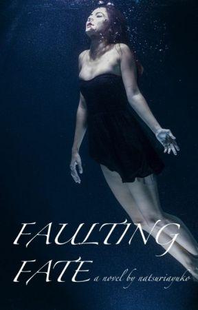 Faulting Fate (Wattys 2017) by natsuriayuko
