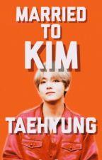 Married to Kim Taehyung | Kim Taehyung X Reader by yannieya