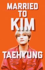 Married to Kim Taehyung ( Taehyung X Reader ) by nicivory777