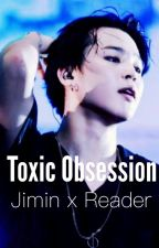 Toxic Obsession (Jimin x Reader) by Gangard_