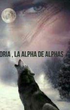 Victoria, La Alpha de Alphas by AbigailP2003