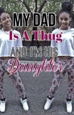 My Dad is a Thug and I'm His Daughter (Editing)  by AutterBug_