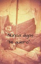 Nunca digas te quiero by LupitaHuevafrita