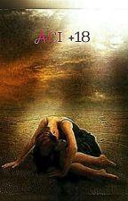 ACI +18 by psikopatik_ruh