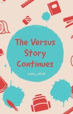 The Versus Story Continues by winry_elrick