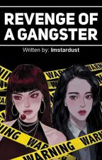 Revenge Of A Gangster by ImStardust