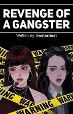 Revenge Of A Gangster by ImStardust