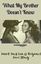 What My Brother Doesn't Know(Janet Jackson and Beyoncé story) by Symonebranson