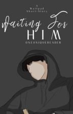 Waiting For Him. by oneuniquereader