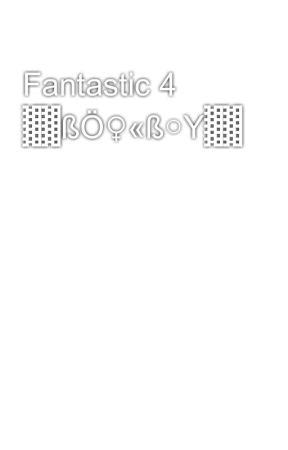 Fantastic 4 ▓▓ßÖ♀«ß○Y▓▓ by Kluzeras