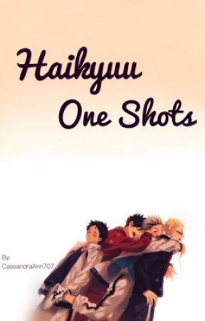 Haikyuu One Shots by CassandraAnn707