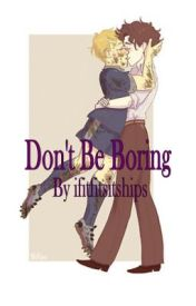 Don't Be Boring - A teen!lock Fanfic by ifitfitsitships