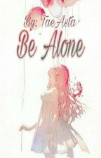 Be Alone by TaeAsta