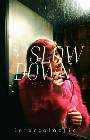 Slow Down by intxrgalactic