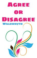 Agree or Disagree by Willowmyth