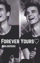 Forever Yours {A Joe Sugg/ThatcherJoe Fanfic} by MrsJoeSugg