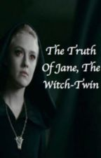 The Truth of Jane, The Witch Twin by PPLwriter
