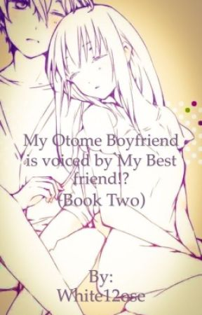 My Otome Boyfriend is voiced by My Best Friend (Book Two) by AuliveSofya