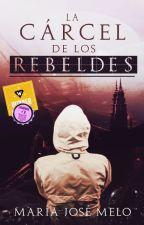 La cárcel de los rebeldes by MaryJezz