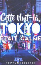 Cette Nuit-là, Tokyo était calme by NeptunesGlitch