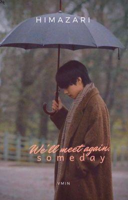 Đọc truyện 「We'll meet again, someday」Vmin