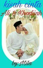 Kisah Cinta Ali & Khodijah (Tamat)  by miraaarami45