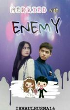 Married With Enemy by IrmaUlhusna16