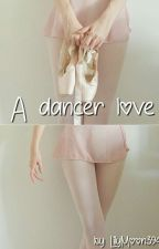 | A dancer love | by LilyMoon394