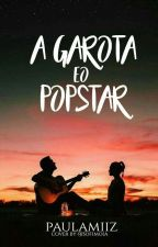 A Garota e o Popstar by Paulamiiz