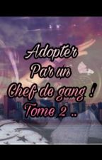 Adopter par un chef de gang ! Tome 2 .. by assia_30marocaine