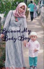 Because My Baby Boy [IDR-NK] by wondersweety