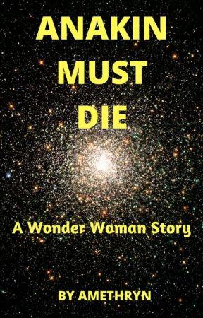Anakin Must Die: A Wonder Woman Story by Amethryn