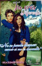 😘Tu eres Diferente Edward y Tu😘 by Elizabeth78567