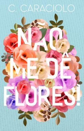 Não me dê flores! | Em breve by ClaraTaveira