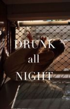 Drunk All Night by wonderhell