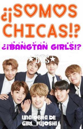 ⇝¿¡SOMOS CHICAS!? ¿BANGTAN GIRLS?⇜ ❤BTS❤ by Girl_Fujoshi