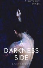 A Darkness Side [BoyxBoy] by boysarebae