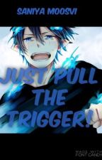 Just pull the trigger!(Blue exorcist fan fiction) by SaniyaMoosvi