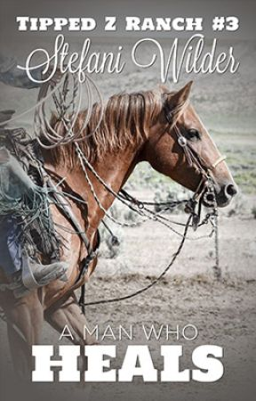 A Man Who Heals (Tipped Z Ranch - Book 3) by stefaniwilder