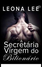 A Secretária Virgem Do Bilionário. by Liirinha
