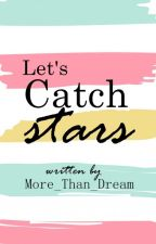 Let's Catch Stars |#Wattys2017 by Solanki_Romil