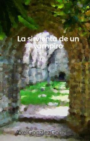 La sirvienta de un vampiro by AxelGonzlezGonzlez