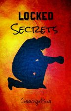 Locked Secrets [COMPLETED] [EDITED] by Camogirl504